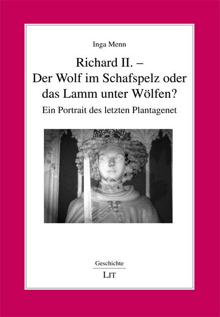 Richard II. - Der Wolf im Schafspelz oder das Lamm unter Wölfen? Inga Menn