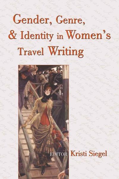 Gender, Genre, and Identity in Women's Travel Writing