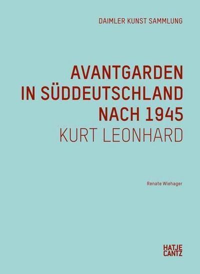 Avantgarden in Süddeutschland nach 1945. Kurt Leonhard