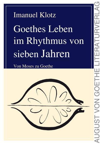 Goethes Leben im Rhythmus von sieben Jahren