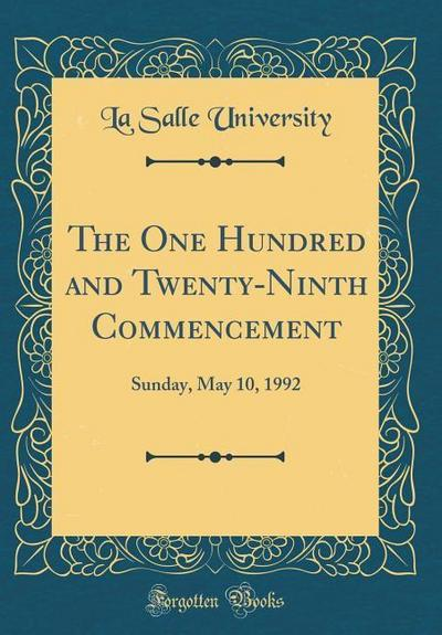 The One Hundred and Twenty-Ninth Commencement: Sunday, May 10, 1992 (Classic Reprint)