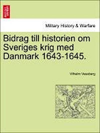 Bidrag till historien om Sveriges krig med Danmark 1643-1645.