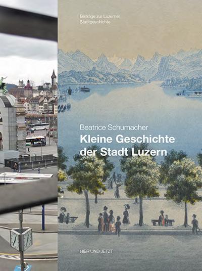 Luzern im Wandel der Zeiten 16. Kleine Geschichte der Stadt Luzern