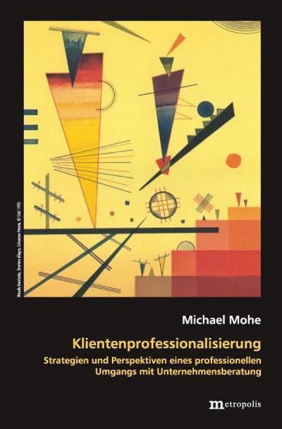 Klientenprofessionalisierung: Strategien und Perspektiven eines professionellen Umgangs mit Unternehmensberatung