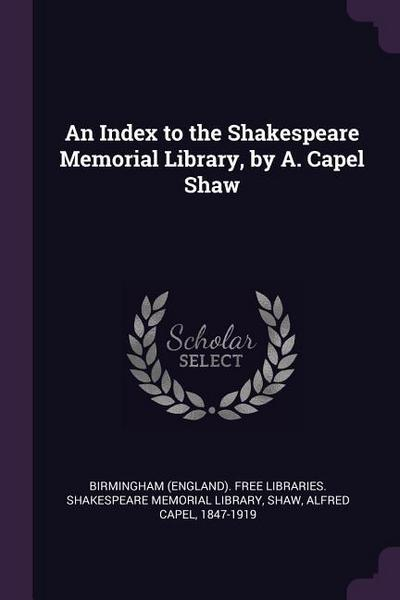 An Index to the Shakespeare Memorial Library, by A. Capel Shaw