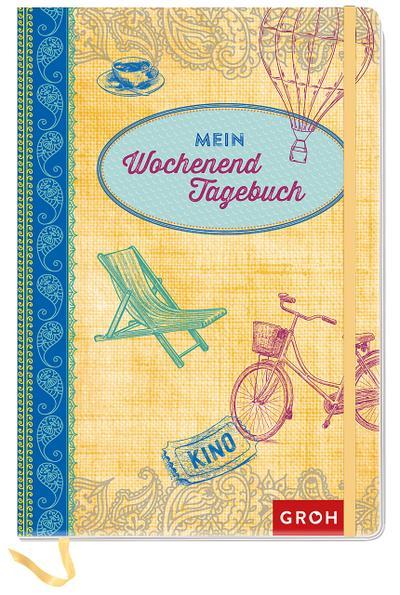 Mein Wochenendtagebuch: Erinnerungen an besondere Wochenenderlebnisse (GROH Tagebuch)