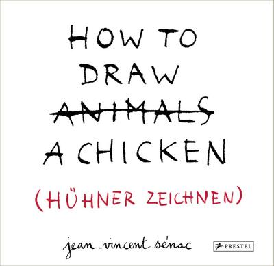 HOW TO DRAW A CHICKEN (HÜHNER ZEICHNEN); Übers. v. Franz, Birgit; Deutsch; 36 Illustr.