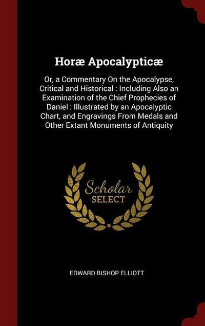 Horae Apocalypticae: Or, a Commentary on the Apocalypse, Critical and Historical: Including Also an Examination of the Chief Prophecies of