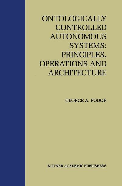 Ontologically Controlled Autonomous Systems: Principles, Operations, and Architecture