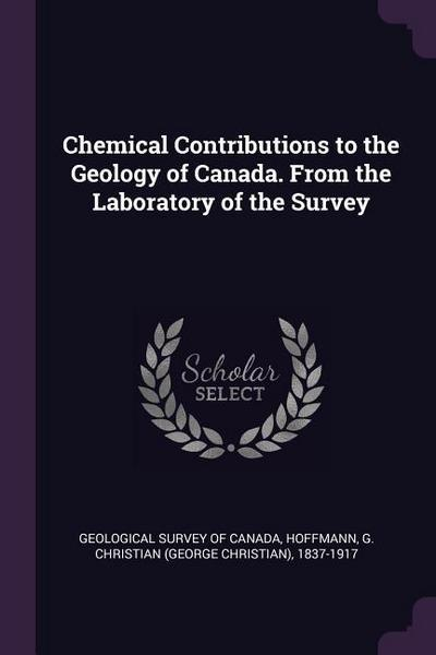Chemical Contributions to the Geology of Canada. from the Laboratory of the Survey