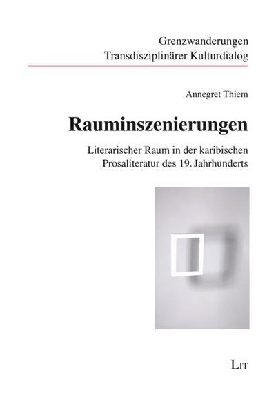 Rauminszenierungen: Literarischer Raum in der karibischen Prosaliteratur des 19. Jahrhunderts