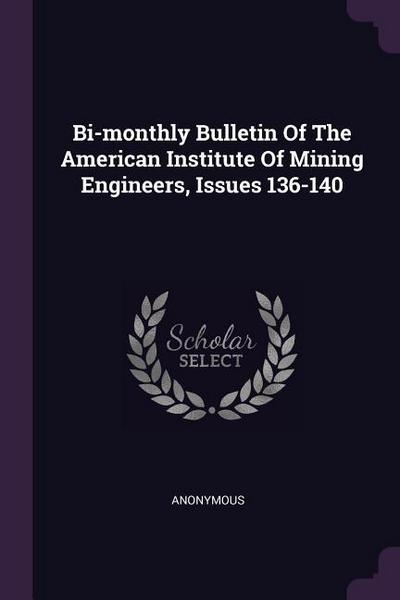 Bi-Monthly Bulletin of the American Institute of Mining Engineers, Issues 136-140