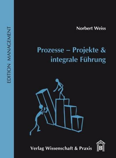 Prozesse - Projekte & integrale Führung