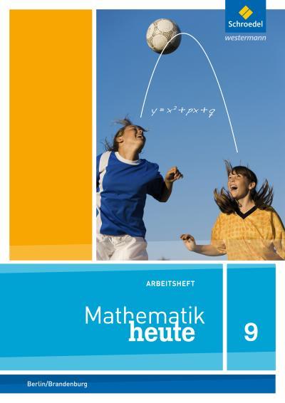 Mathematik heute - Ausgabe 2014 für die Sekundarstufe I in Berlin und Brandenburg: Arbeitsheft mit Lösungen 9