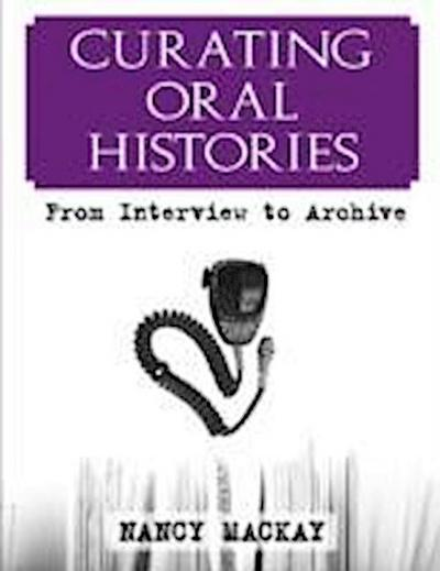 Curating Oral Histories: From Interview to Archive (One World Archaeology)