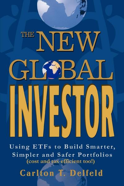 The New Global Investor: Using ETFs to Build Smarter, Simpler and Safer Portfolios