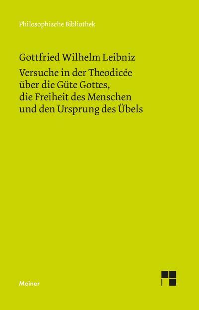 Versuche in der Theodisee über die Güte Gottes, die Freiheit des Menschen und den Ursprung des Übels