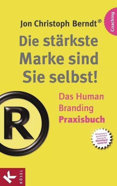 Die stärkste Marke sind Sie selbst! - Das Human Branding Praxisbuch   ; Deutsch