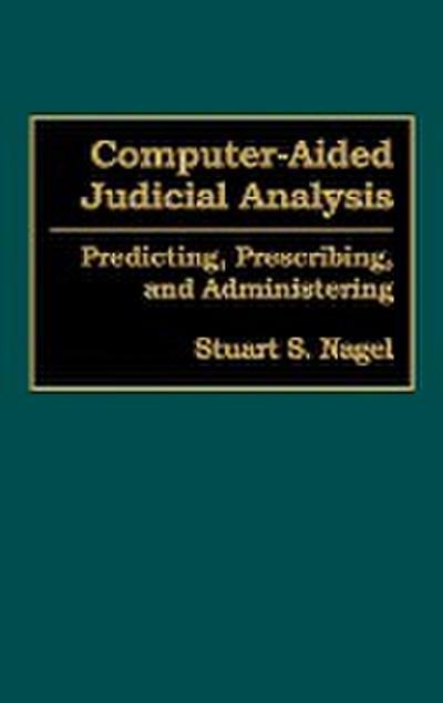 Computer-Aided Judicial Analysis: Predicting, Prescribing, and Administering