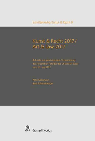 Kunst & Recht 2017 / Art & Law 2017 - Referate zur gleichnamigen Veranstaltung der Juristischen Fakultät der Universität Basel vom 16. Juni 2017