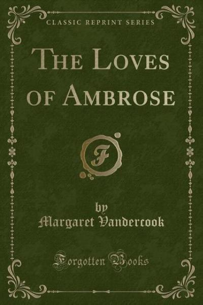 The Loves of Ambrose (Classic Reprint)