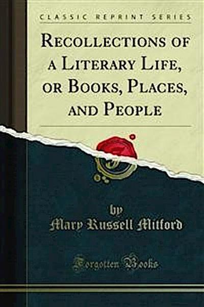 Recollections of a Literary Life, or Books, Places, and People