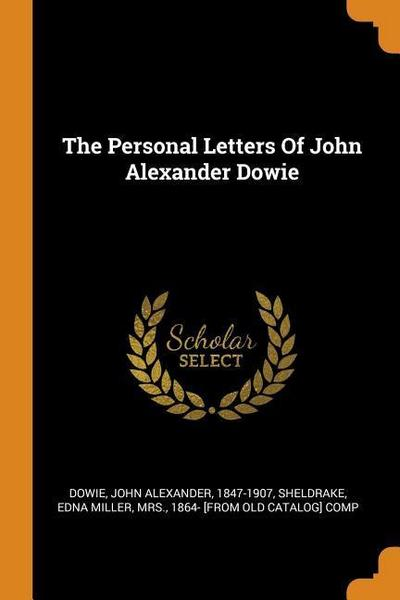 The Personal Letters of John Alexander Dowie