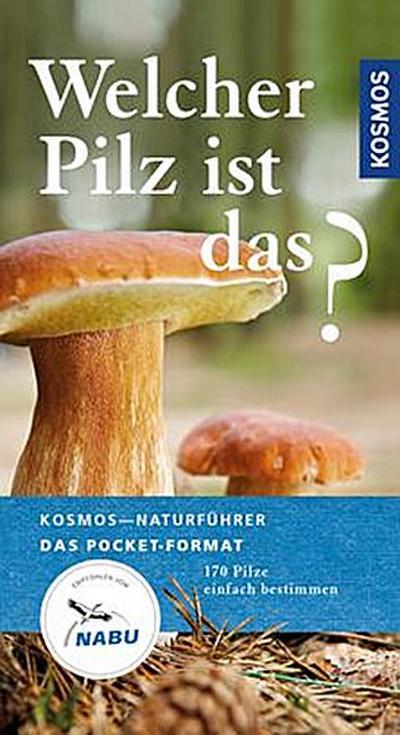 Welcher Pilz ist das?; 170 Pilze einfach bestimmen; Kosmos-Naturführer Basics; Deutsch; 14 Illustr., 0 Illustr., 172 farb. Fotos, 0 schw.-w. Fotos