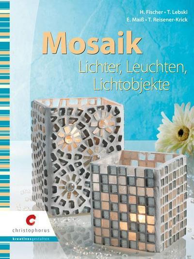 Mosaik; Lichter, Leuchten & Lichtobjekte; Deutsch; durchg. vierfarb.