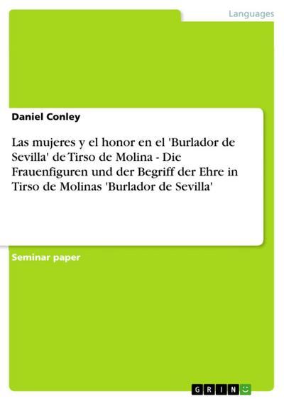 Las mujeres y el honor en el 'Burlador de Sevilla' de Tirso de Molina - Die Frauenfiguren und der Begriff der Ehre in Tirso de Molinas 'Burlador de Sevilla'
