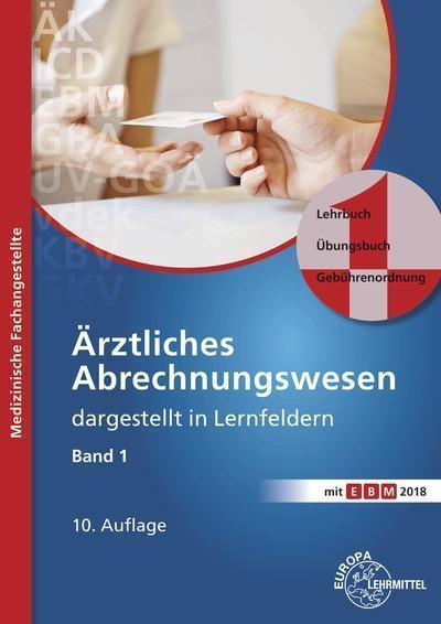 Ärztliches Abrechnungswesen dargestellt in Lernfeldern Band 1: Lehrbuch - Übungsbuch - Gebührenordnungen