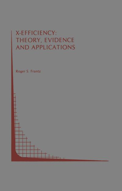 X-Efficiency: Theory, Evidence and Applications