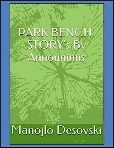 PARK BENCH STORY's By Announimis Author Manojlo Desovski