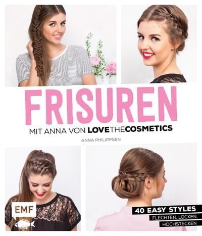 FRISUREN mit Anna von Lovethecosmetics ; 50 easy Styles: Flechten, Locken, Hochstecken; Deutsch