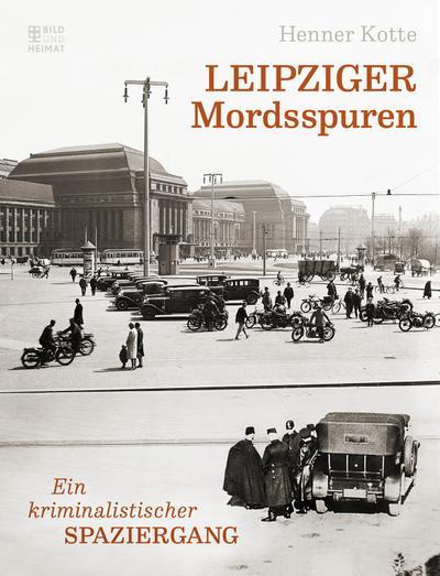 Leipziger Mordsspuren; Ein kriminalistischer Spaziergang; Deutsch