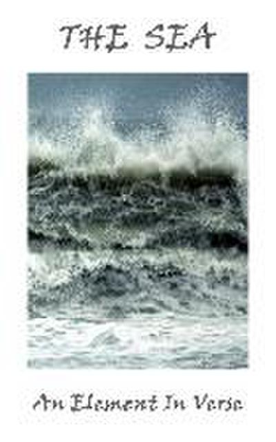 The Sea, An Element In Verse
