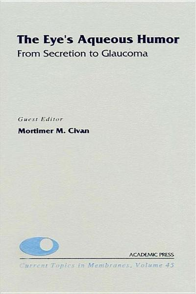 The Eye's Aqueous Humor: From Secretion to Glaucoma: The Eye's Aqueous Humor: From Secretion to Glaucoma
