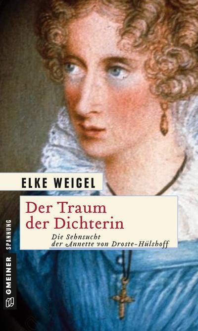 Der Traum der Dichterin; Die Sehnsucht der Annette von Droste-Hülshoff; Historische Romane im GMEINER-Verlag; Deutsch