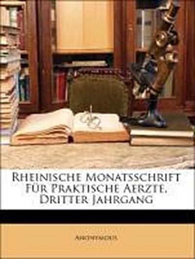 Rheinische Monatsschrift Für Praktische Aerzte, Dritter Jahrgang