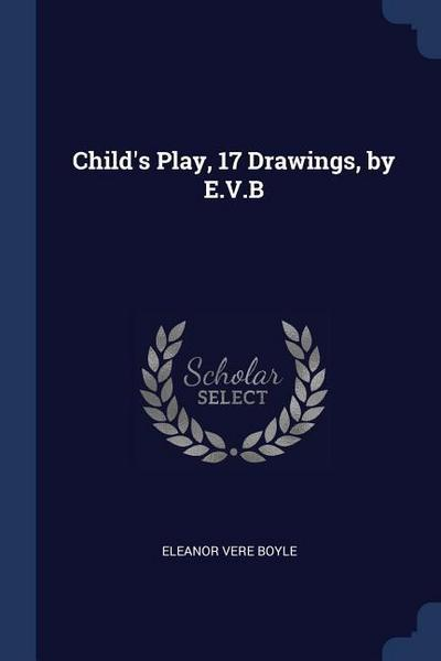 Child's Play, 17 Drawings, by E.V.B