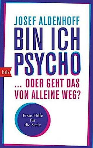 Bin ich psycho ... oder geht das von alleine weg? Josef Aldenhoff