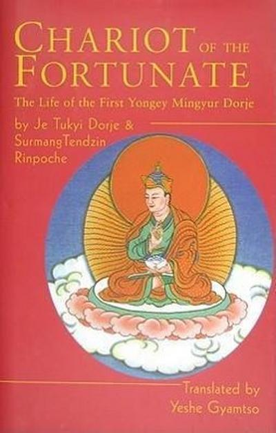 Chariot of the Fortunate: The Life of the First Yongey Mingyur Dorje