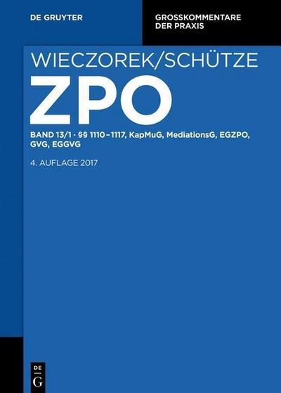 Zivilprozessordnung und Nebengesetze Band 13 (§§ 1110-1117, KapMuG, MediationsG, EGZPO, GVG, EGGVG)