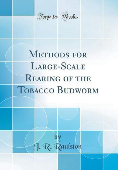 Methods for Large-Scale Rearing of the Tobacco Budworm (Classic Reprint)