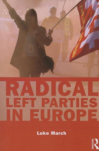 Radical Left Parties in Europe (Routledge Studies in Extremism and Democracy, Band 14)