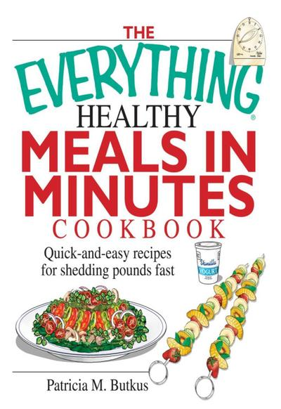 The Everything Healthy Meals in Minutes Cookbook