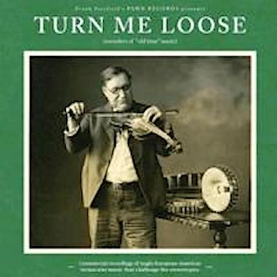 Turn Me Loose-Outsiders Of 'Old-Time' Music