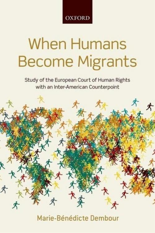 When Humans Become Migrants ~ Marie-Benedicte Dembour ~  9780199667840