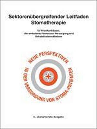 Sektorenübergreifender Leitfaden Stomatherapie für Krankenhäuser, die ambulante Homecare-Versorgung und Rehabilitationskliniken, m. CD-ROM