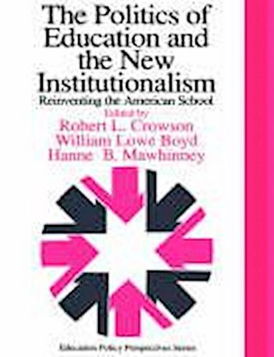 The Politics of Education and the New Institutionalism: Reinventing the American School